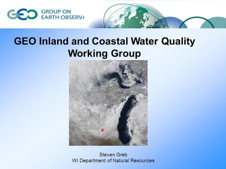 GEO Inland and Coastal Water Quality Working Group Steven Greb WI Department of Natural Resources.
