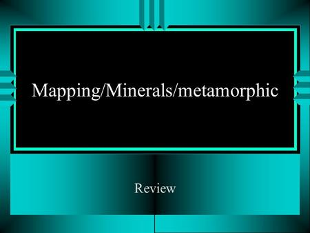 Mapping/Minerals/metamorphic Review. Scale relates to actual distance. Topographic maps and satellite imagery are two- dimensional models that provide.