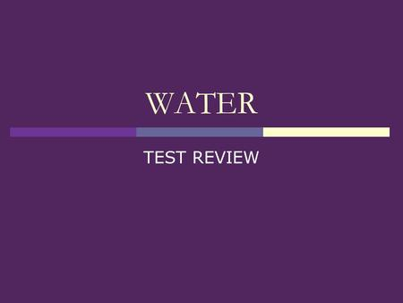 WATER TEST REVIEW.  What percent of our planet is water?