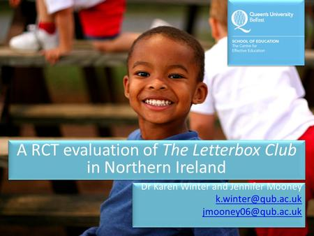 A RCT evaluation of The Letterbox Club in Northern Ireland Dr Karen Winter and Jennifer Mooney  Dr Karen Winter and.