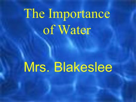 The Importance of Water Mrs. Blakeslee Sources of Water Rivers Streams Lakes Ponds Oceans Reservoirs Glaciers.