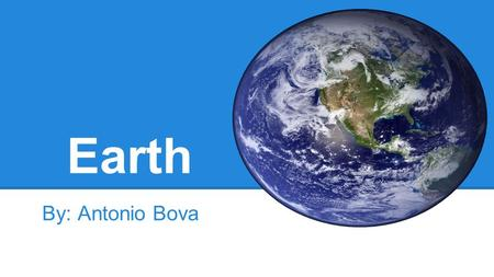 Earth By: Antonio Bova. Earth's symbol Earth's Measurements Mass: 5.972E24kg Volume: 1,083,206,916,846 km³ Density: 5.52 g/cm³.