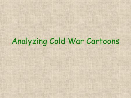 "Analyzing Cold War Cartoons. How much tension did these Cold War events cause? p. 192 On the brink of war ""sizzling hot"" Medium hot Simmering on low heat."