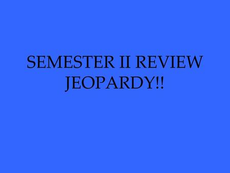 SEMESTER II REVIEW JEOPARDY!!. French Revolution 100 200 300 400 500 100 200 300 400 500 100 200 300 400 500 100 200 300 400 500 100 200 300 400 500 World.