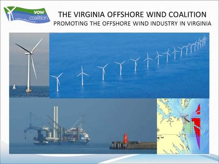 THE VIRGINIA OFFSHORE WIND COALITION PROMOTING THE OFFSHORE WIND INDUSTRY IN VIRGINIA.
