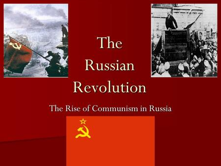 The Russian Revolution The Rise of Communism in Russia.