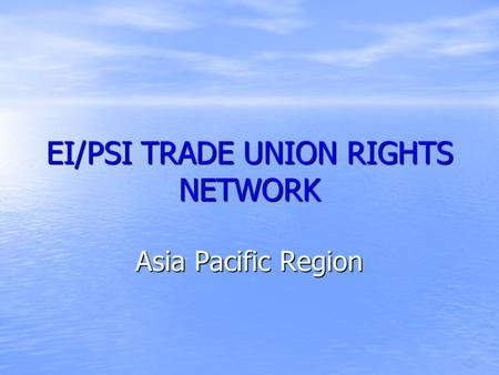 EI/PSI TRADE UNION RIGHTS NETWORK Asia Pacific Region.