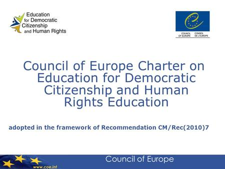 Council of Europe Charter on Education for Democratic Citizenship and Human Rights Education adopted in the framework of Recommendation CM/Rec(2010)7.