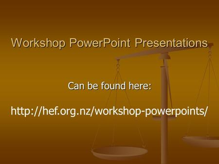 Workshop PowerPoint Presentations Can be found here:
