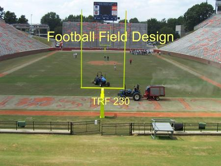 Football Field Design TRF 230. Introduction Football exerts different stresses on turf than other sports Turf acts simply as a surface to move player.