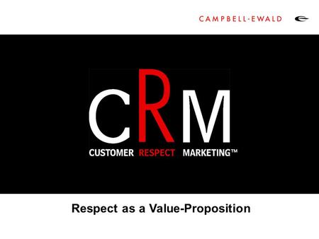 Respect as a Value-Proposition ™. The Campbell-Ewald Vision 2 To understand consumer values, lifestyles, belief systems and decision processes better.
