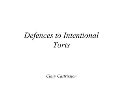 Defences to Intentional Torts Clary Castrission. MISTAKE An intentional conduct done under a misapprehension Mistake is generally not a defence in tort.