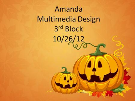 Amanda Multimedia Design 3 rd Block 10/26/12. How did Halloween get it name? Halloween got its name from All Hallows Eve and was shortened to Halloween.