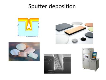 Sputter deposition. Sputtering An accelerated ion incident on a material can transfer momentum, and thereby eject atoms or molecules from it. Utilization: