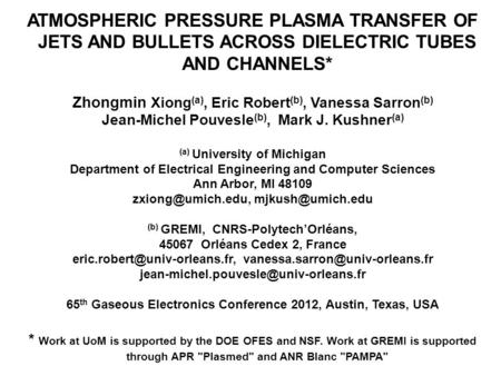 ATMOSPHERIC PRESSURE PLASMA TRANSFER OF JETS AND BULLETS ACROSS DIELECTRIC TUBES AND CHANNELS* Zhongmin Xiong (a), Eric Robert (b), Vanessa Sarron (b)