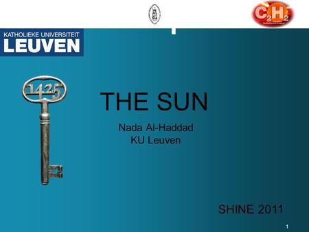 1 THE SUN Nada Al-Haddad KU Leuven SHINE 2011. 2 OUTLINES Properties Core Radiative Zone Convective Zone Photosphere Chromosphere Corona 2.