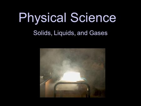 Physical Science Solids, Liquids, and Gases. There are 4 different states of matter: A. Solid B. Liquid C. Gas D. Plasma.