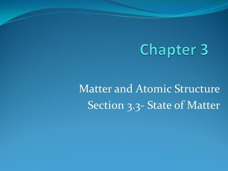 Matter and Atomic Structure Section 3.3- State of Matter.