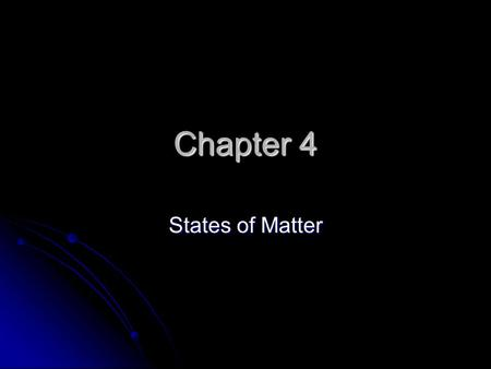 Chapter 4 States of Matter. Key Vocabulary Matter Matter Solid Solid Liquid Liquid Viscosity Viscosity Gas Gas Surface tension Surface tension Thermal.
