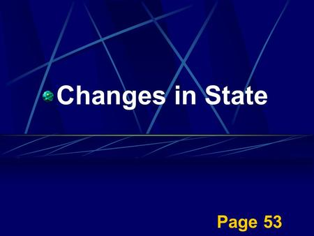 Page 53 Changes in State What are molecules? the smallest particle of a compound.