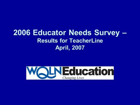 2006 Educator Needs Survey – Results for TeacherLine April, 2007.