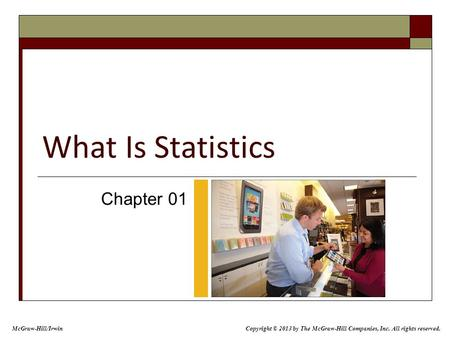 What Is Statistics Chapter 01 McGraw-Hill/Irwin Copyright © 2013 by The McGraw-Hill Companies, Inc. All rights reserved.