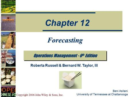 Copyright 2006 John Wiley & Sons, Inc. Beni Asllani University of Tennessee at Chattanooga Forecasting Operations Management - 6 th Edition Chapter 12.
