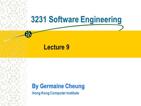 3231 Software Engineering By Germaine Cheung Hong Kong Computer Institute Lecture 9.