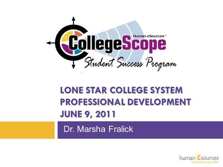 LONE STAR COLLEGE SYSTEM PROFESSIONAL DEVELOPMENT JUNE 9, 2011 Dr. Marsha Fralick.
