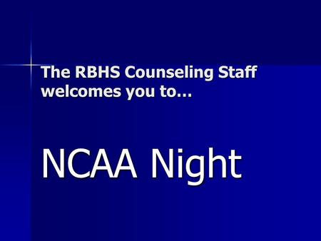 The RBHS Counseling Staff welcomes you to… NCAA Night.