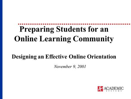 Preparing Students for an Online Learning Community Designing an Effective Online Orientation November 9, 2001.