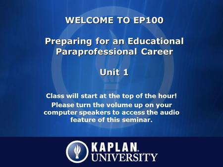 Class will start at the top of the hour! Please turn the volume up on your computer speakers to access the audio feature of this seminar. WELCOME TO EP100.