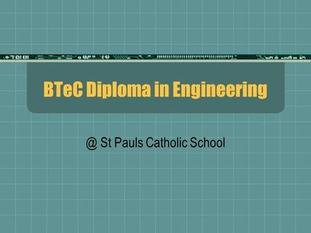 BTeC Diploma in St Pauls Catholic School.