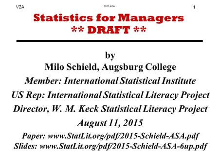 2015 ASA V2A 1 by Milo Schield, Augsburg College Member: International Statistical Institute US Rep: International Statistical Literacy Project Director,