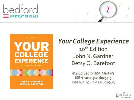 Your College Experience 10 th Edition John N. Gardner Betsy O. Barefoot ©2012 Bedford/St. Martin's ISBN-10: 0-312-60254-5 ISBN-13: 978-0-312-60254-3.