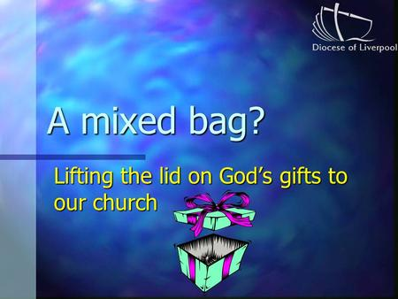A mixed bag? Lifting the lid on God's gifts to our church.