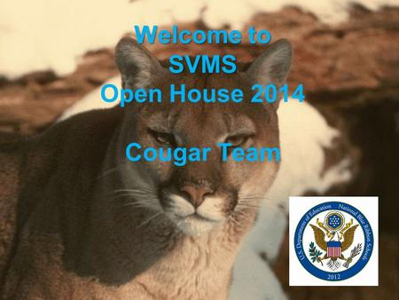 Welcome to SVMS Welcome to SVMS Open House 2014 Cougar Team.
