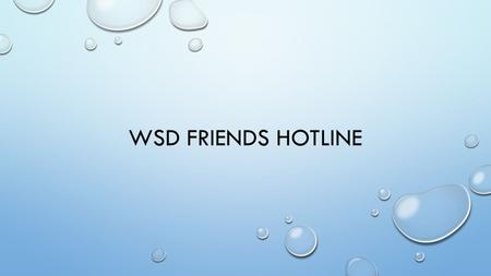 WSD FRIENDS HOTLINE. NATIONAL STATISTICS ON BULLYING 28% OF STUDENTS IN GRADES 6-12 EXPERIENCED BULLYING 30% ADMIT THEY HAVE BULLIED SOMEONE ELSE 70.6%