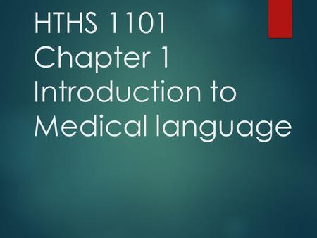 HTHS 1101 Chapter 1 Introduction to Medical language.