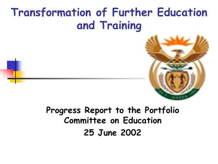 Transformation of Further Education and Training Progress Report to the Portfolio Committee on Education 25 June 2002.
