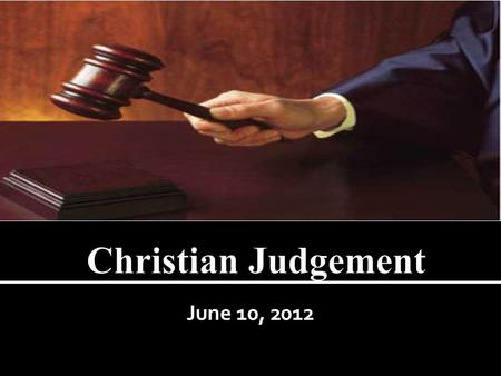 June 10, 2012. Christian Judgement Do not judge Let's take a look at some common beliefs that are heard/said in the professing Christian community:
