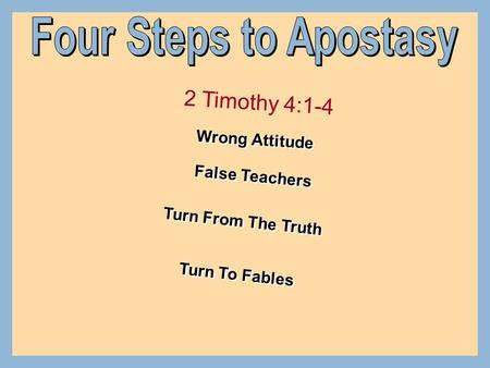 Wrong Attitude 2 Timothy 4:1-4 False Teachers Turn From The Truth Turn To Fables.