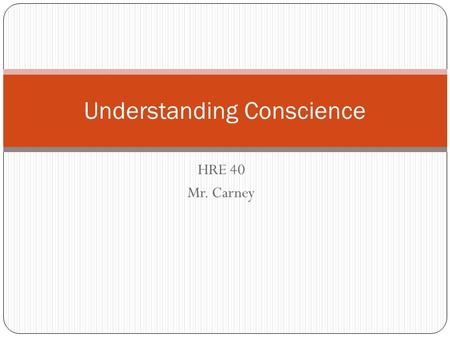 HRE 40 Mr. Carney Understanding Conscience. Theories of Conscience The Hunch Theory Doing What Comes Naturally Theory The Little Voice Theory Follow the.