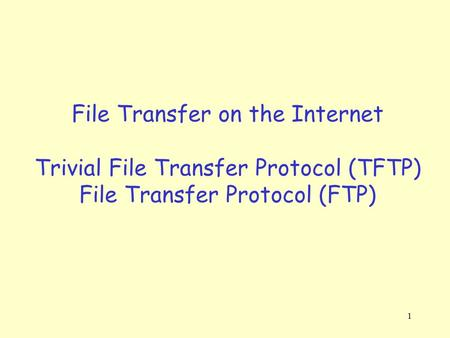 1 File Transfer on the Internet Trivial File Transfer Protocol (TFTP) File Transfer Protocol (FTP)