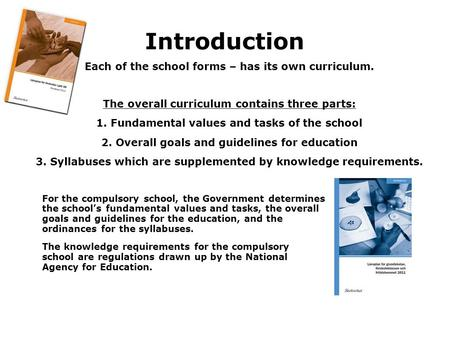 Introduction Each of the school forms – has its own curriculum. The overall curriculum contains three parts: 1. Fundamental values and tasks of the school.