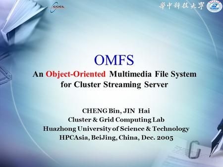 OMFS An Object-Oriented Multimedia File System for Cluster Streaming Server CHENG Bin, JIN Hai Cluster & Grid Computing Lab Huazhong University of Science.