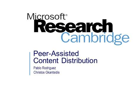 Peer-Assisted Content Distribution Pablo Rodriguez Christos Gkantsidis.