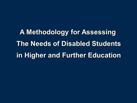 A Methodology for Assessing The Needs of Disabled Students in Higher and Further Education.