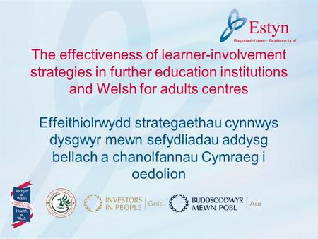 The effectiveness of learner-involvement strategies in further education institutions and Welsh for adults centres Effeithiolrwydd strategaethau cynnwys.