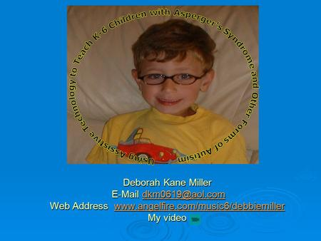 Deborah Kane Miller  Web Address  My video